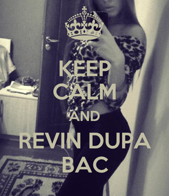 Poster: KEEP CALM AND REVIN DUPA BAC