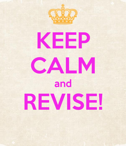 Poster: KEEP CALM and REVISE!