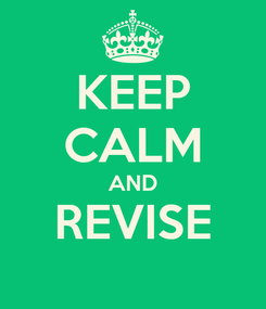 Poster: KEEP CALM AND REVISE