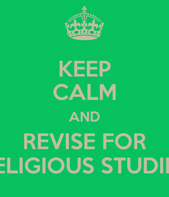 Poster: KEEP CALM AND REVISE FOR RELIGIOUS STUDIES