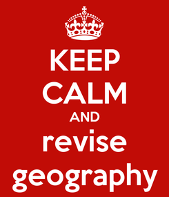 Poster: KEEP CALM AND revise geography