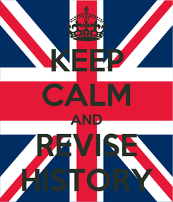 Poster: KEEP CALM AND REVISE HISTORY
