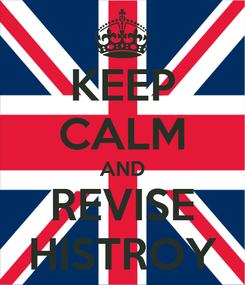 Poster: KEEP CALM AND REVISE HISTROY