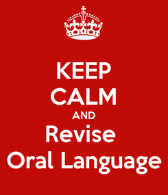 Poster: KEEP CALM AND Revise  Oral Language