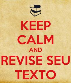 Poster: KEEP CALM AND REVISE SEU TEXTO