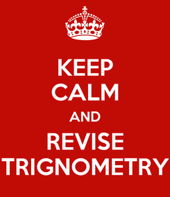 Poster: KEEP CALM AND REVISE TRIGNOMETRY