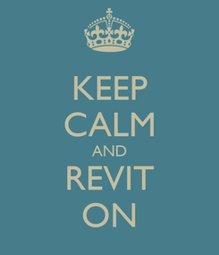 Poster: KEEP CALM AND REVIT ON