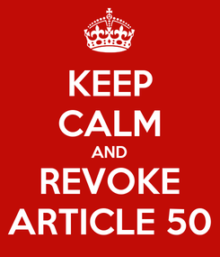 Poster: KEEP CALM AND REVOKE ARTICLE 50