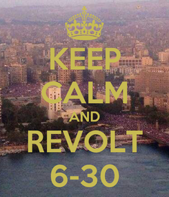 Poster: KEEP CALM AND REVOLT 6-30