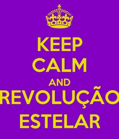 Poster: KEEP CALM AND REVOLUÇÃO ESTELAR