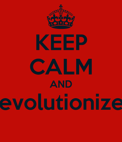 Poster: KEEP CALM AND Revolutionized