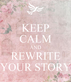Poster: KEEP CALM AND REWRITE YOUR STORY