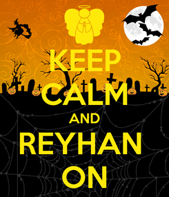 Poster: KEEP CALM AND REYHAN  ON