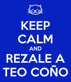 Poster: KEEP CALM AND REZALE A TEO COÑO