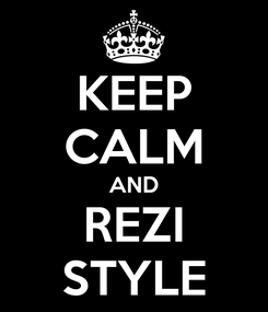 Poster: KEEP CALM AND REZI STYLE