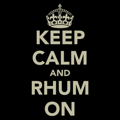 Poster: KEEP CALM AND RHUM ON