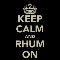 Poster: KEEP CALM AND RHUM ON