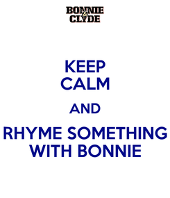 Poster: KEEP CALM AND RHYME SOMETHING WITH BONNIE