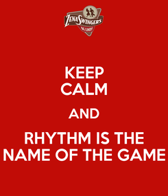 Poster: KEEP CALM AND RHYTHM IS THE NAME OF THE GAME