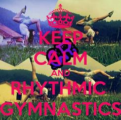 Poster: KEEP CALM AND RHYTHMIC  GYMNASTICS