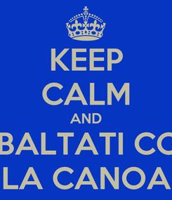 Poster: KEEP CALM AND RIBALTATI CON LA CANOA