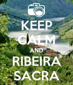 Poster: KEEP CALM AND RIBEIRA SACRA