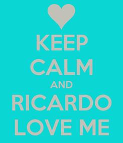 Poster: KEEP CALM AND RICARDO LOVE ME