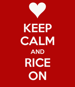 Poster: KEEP CALM AND RICE ON