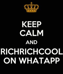 Poster: KEEP CALM AND RICHRICHCOOL ON WHATAPP