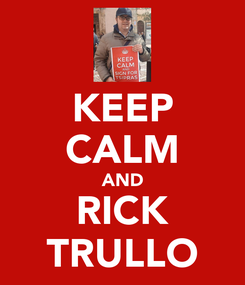 Poster: KEEP CALM AND RICK TRULLO