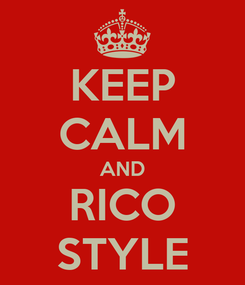 Poster: KEEP CALM AND RICO STYLE