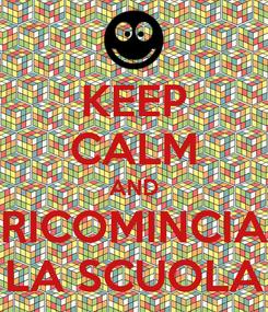 Poster: KEEP CALM AND RICOMINCIA LA SCUOLA