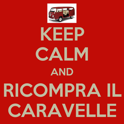 Poster: KEEP CALM AND RICOMPRA IL CARAVELLE