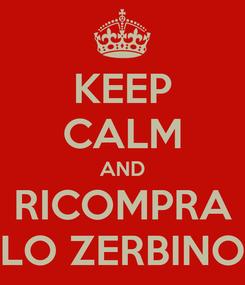 Poster: KEEP CALM AND RICOMPRA LO ZERBINO