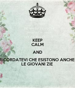 Poster: KEEP CALM AND RICORDATEVI CHE ESISTONO ANCHE  LE GIOVANI ZIE