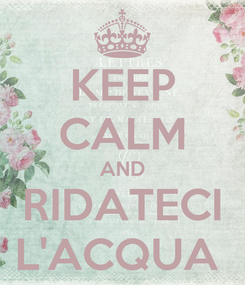 Poster: KEEP CALM AND RIDATECI L'ACQUA