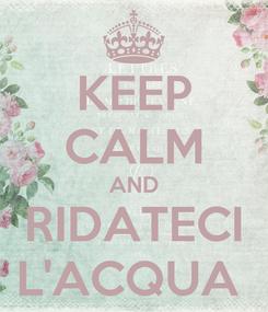 Poster: KEEP CALM AND RIDATECI L'ACQUA