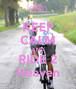 Poster: KEEP CALM AND RIDE 2 Heaven