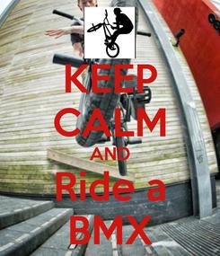 Poster: KEEP CALM AND Ride a BMX