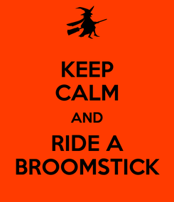 Poster: KEEP CALM AND RIDE A BROOMSTICK