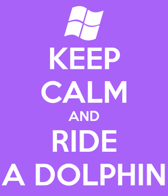 Poster: KEEP CALM AND RIDE A DOLPHIN