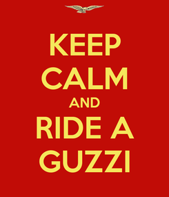 Poster: KEEP CALM AND RIDE A GUZZI
