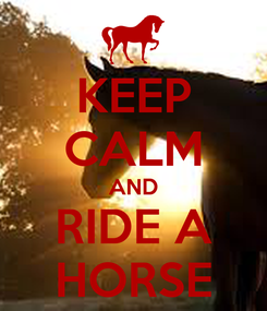 Poster: KEEP CALM AND RIDE A HORSE