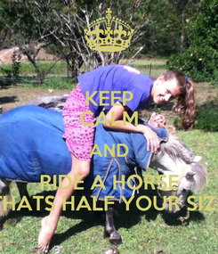 Poster: KEEP CALM AND RIDE A HORSE THATS HALF YOUR SIZE