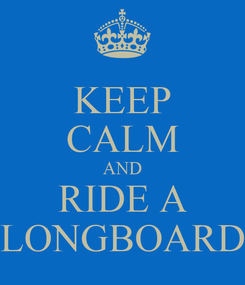 Poster: KEEP CALM AND RIDE A LONGBOARD