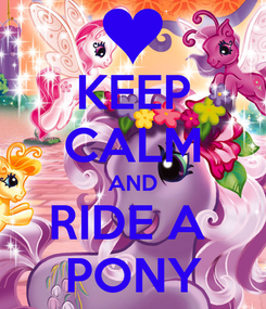 Poster: KEEP CALM AND RIDE A  PONY