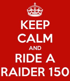 Poster: KEEP CALM AND RIDE A RAIDER 150