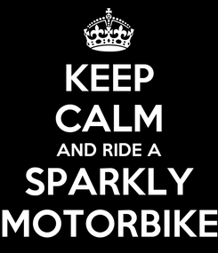 Poster: KEEP CALM AND RIDE A SPARKLY MOTORBIKE