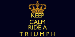Poster: KEEP CALM AND RIDE A T R I U M P H