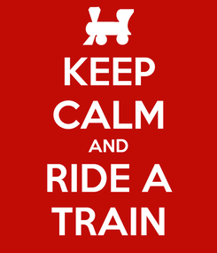 Poster: KEEP CALM AND RIDE A TRAIN